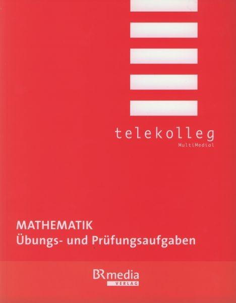 Mathematik: Übungs- und Prüfungsaufgaben