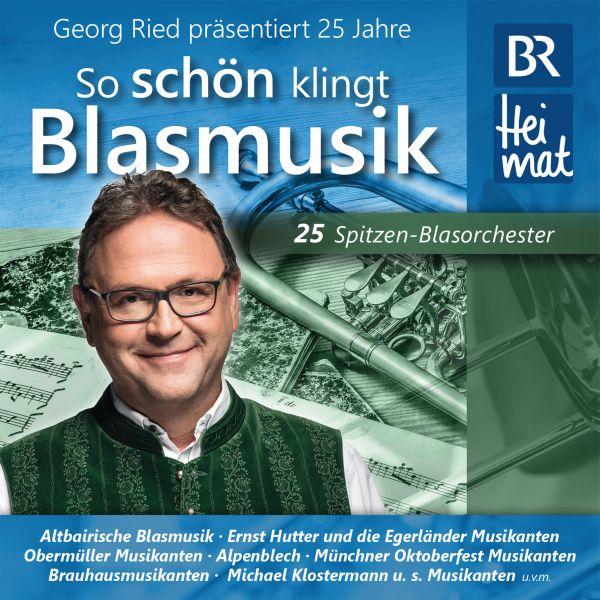 Bogner Records Br Heimat Ried Georg Prasentiert 25 Jahre So Schon Klingt Blasmusik Br Shop